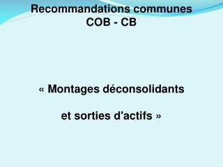 Recommandations communes  COB - CB  « Montages  déconsolidants et sorties d'actifs »