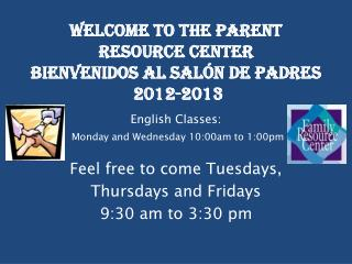 Welcome to the Parent Resource Center Bienvenidos  al  Salón  de Padres  2012-2013