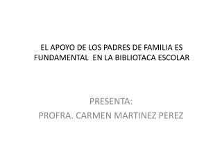 EL APOYO DE LOS PADRES DE FAMILIA ES FUNDAMENTAL  EN LA BIBLIOTACA ESCOLAR