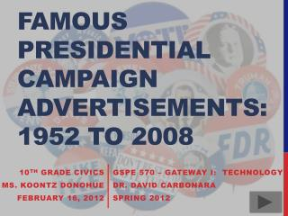 Famous Presidential Campaign  advertisements:  1952 to 2008
