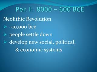 Per. I:  8000 � 600 BCE