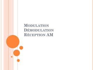 Modulation  Démodulation Réception AM