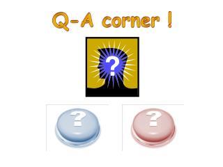 Q-A corner !