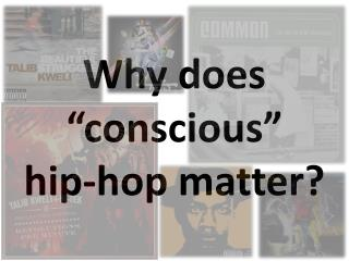 "Why does ""conscious"" hip-hop matter?"