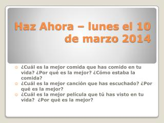 Haz Ahora  –  lunes  el 10 de  marzo  2014