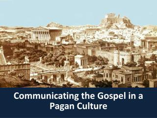 Communicating the Gospel in a Pagan Culture