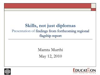 Skills, not just diplomas Presentation  of  findings from forthcoming regional flagship  report