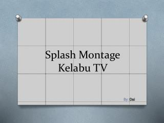 Splash Montage Kelabu TV