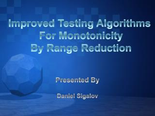 Improved Testing  Al gorithms  For Monotonicity By  Range Reduction