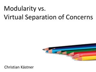 Modularity  vs. Virtual Separation  of  Concerns