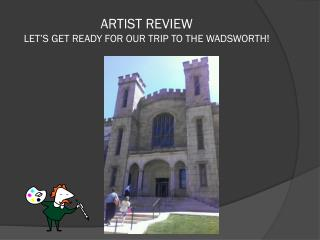 ARTIST REVIEW  LET'S GET READY FOR OUR TRIP TO THE WADSWORTH!