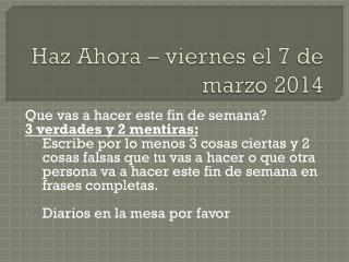Haz Ahora  –  viernes  el 7 de  marzo  2014