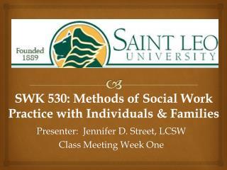 SWK 530: Methods of Social Work Practice with Individuals & Families