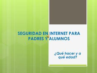 SEGURIDAD EN INTERNET PARA PADRES Y ALUMNOS