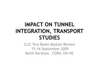 IMPACT ON TUNNEL INTEGRATION, TRANSPORT STUDIES