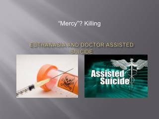 Euthanasia and Doctor Assisted Suicide