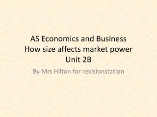 AS Economics and Business How size affects market power Unit 2B