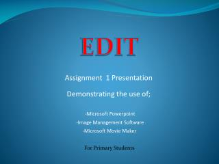 Assignment  1 Presentation Demonstrating the use of;