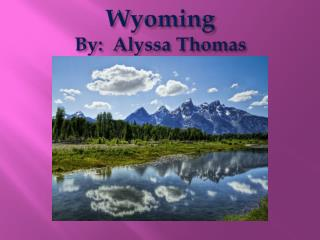 Wyoming By:  Alyssa Thomas