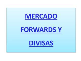 MERCADO  FORWARDS Y DIVISAS