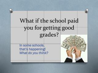 What if the school paid you for getting good grades?