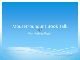 Mousetrounaunt  Book Talk