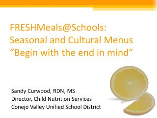 "FRESHMeals@Schools :  Seasonal  and Cultural Menus ""Begin with the end in mind"""