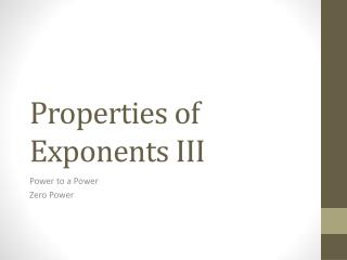 Properties of Exponents III