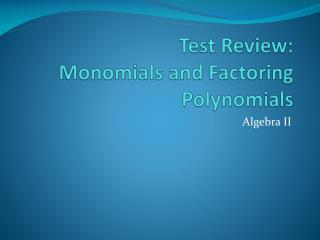 Test Review: Monomials and Factoring Polynomials