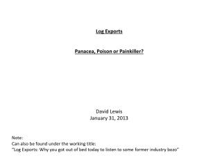 Log  Exports Panacea, Poison or Painkiller? David Lewis January 31, 2013 Note: