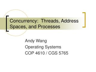 Concurrency:  Threads, Address Spaces, and Processes