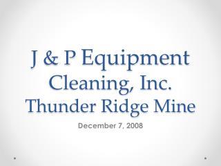 J & P  Equipment  Cleaning, Inc. Thunder Ridge Mine