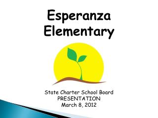 Esperanza Elementary State  Charter School Board PRESENTATION March 8, 2012