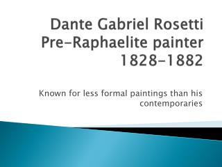 Dante Gabriel  Rosetti Pre-Raphaelite painter 1828-1882