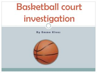 Basketball court investigation