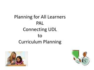 Planning for All Learners PAL Connecting UDL  to  Curriculum Planning