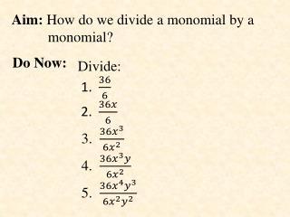 Aim:  How do we divide a monomial by a            monomial?