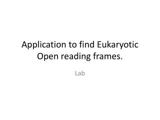Application to find Eukaryotic Open reading frames.