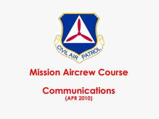 Mission Aircrew Course  Communications APR 2010