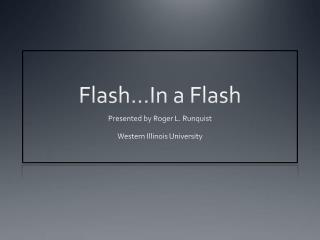 Flash…In a Flash