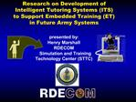Research on Development of  Intelligent Tutoring Systems ITS to Support Embedded Training ET in Future Army Systems   pr