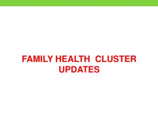 FAMILY HEALTH  CLUSTER  UPDATES