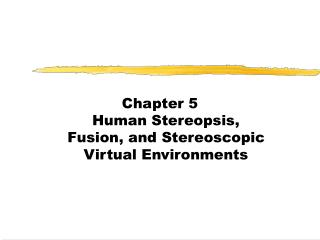 Chapter 5 Human Stereopsis, Fusion, and Stereoscopic Virtual Environments