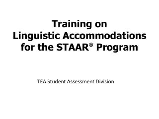 Training on  Linguistic Accommodations for the STAAR ®  Program