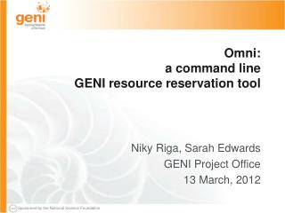 Omni: a command line  GENI resource  reservation tool