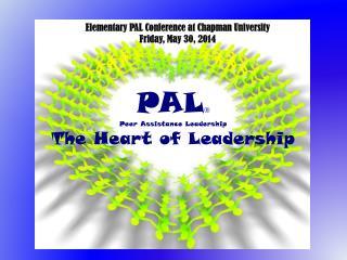 PAL ® Peer Assistance Leadership The Heart of Leadership
