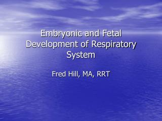 Embryonic and Fetal Development of Respiratory System