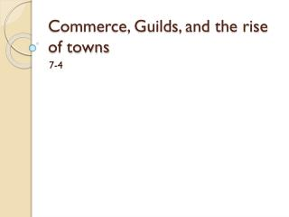 Commerce, Guilds, and the rise of towns