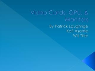 Video Cards, GPU, & Monitors