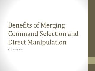 Benefits of Merging Command Selection and Direct Manipulation